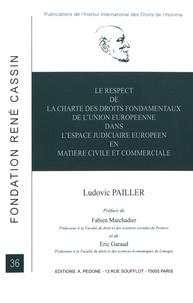 Ludovic Pailler - Le respect de la charte des droits fondamentaux de l'Union européenne dans l'espace judiciaire européen en matière civile et commerciale.