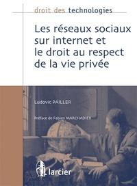 Ludovic Pailler - Les réseaux sociaux sur internet et le droit au respect de la vie privée.
