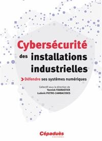 Cybersécurité des installations industrielles- Défendre ses systèmes numériques - Ludovic Pietre-Cambacedes pdf epub