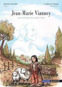 Ludovic Pozas et Marie Garnier - Jean-Marie Vianney - Une histoire du curé d'Ars.