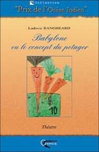 Ludovic Rangheard - Babylone ou le concept du potager.