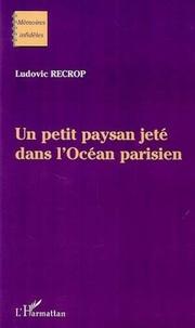 Ludovic Recrop - Un petit paysan jete dans l'ocean parisien.