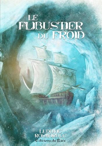 Ludovic Rosmorduc - Le Flibustier du Froid.