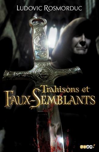 Ludovic Rosmorduc - Trahisons et faux semblants.