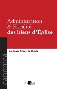 Ludovic Sérée de Roche - Administration et fiscalité des biens d'Eglise.