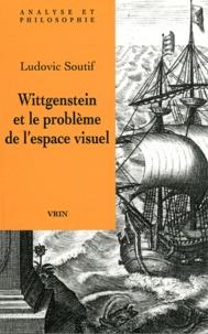 Ludovic Soutif - Wittgenstein et le problème de l'espace visuel - Phénoménologie, géométrie, grammaire.