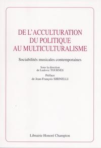 Ludovic Tournès - De l'acculturation du politique au multiculturalisme - Sociabilités musicales contemporaines.