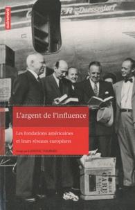 Ludovic Tournès - L'argent de l'influence - Les fondations américaines et leurs réseaux européens.