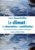 Ludovic Touzé-Peiffer - Le climat : de l'observation à la modélisation - Brève histoire d'une épopée scientifique et technologique.