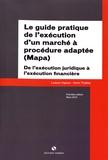 Ludovic Vigreux et Kévin Thuilliez - Le guide pratique de l'exécution d'un marché à procédure adaptée (Mapa).