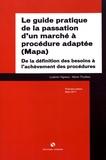 Ludovic Vigreux et Kévin Thuilliez - Le guide pratique de la passation d'un marché à procédure adaptée (Mapa) - De la définition des besoins à l'achèvement des procédures.