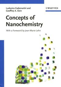 Ludovico Cademartiri et Geoffrey A Ozin - Concepts of Nanochemistry.