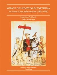 Ludovico Di Varthema - Le voyage de Ludovico di Varthema en Arabie et aux Indes orientales (1503-1508).