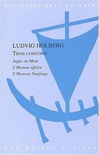 Ludvig Holberg - Trois comédies - Jeppe du Mont, L'Homme affairé, L'Heureux naufrage.