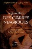 Ludvig Prinn et Stephen Barker - Le grand livre des carrés magiques - Selon la tradition d'Abramelin le Mage.