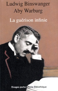 Ludwig Binswanger et Aby Warburg - La guérison infinie - Histoire clinique d'Aby Warburg.
