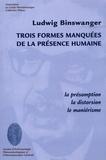 Ludwig Binswanger - Trois formes manquées de la présence humaine - La présomption, la distortion, le manièrisme.