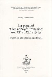 Ludwig Falkenstein - La papauté et les abbayes françaises aux XIe et XIIe siècles - Exemption et protection apostolique.