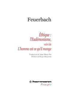 Ludwig Feuerbach - Ethique : l'Eudémonisme - Suivi de Le mystère du sacrifice ou L'homme est ce qu'il mange.