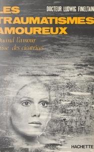 Ludwig Fineltain et Jean-Claude Ibert - Les traumatismes amoureux.