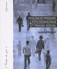 Ludwig Maquet - Violences, risques psychosociaux et travail social.