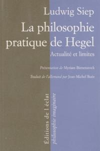 Ludwig Siep - La philosophie pratique de Hegel - Actualité et limites.