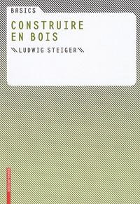 Ludwig Steiger et Bert Bielefeld - Construire en bois.
