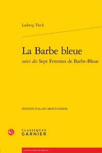 Ludwig Tieck - La Barbe bleue suivi des Sept Femmes de Barbe-Bleue.