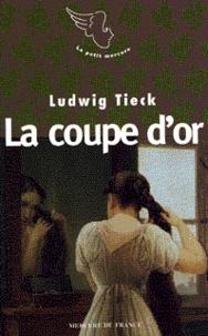 Ludwig Tieck - La traversée du romantisme  : La coupe d'or.
