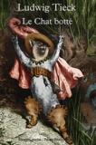 Ludwig Tieck - Le Chat botté - Conte pour enfants en trois actes avec entractes, prologue et épilogue.