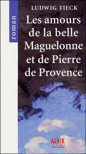 Ludwig Tieck - Les amours de la belle Maguelonne et de Pierre de Provence.