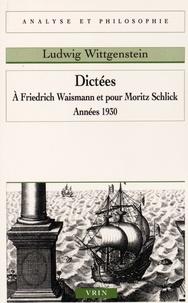 Ludwig Wittgenstein - Dictées - A Friedrich Waisman et pour Moritz Schlick, années 1930.