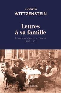 Ludwig Wittgenstein - Lettres à sa famille - Correspondances croisées 1908-1951.