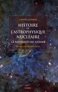 Ludwik Celnikier - Histoire de l'astrophysique nucléaire - La naissance des atomes.