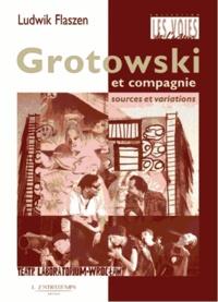 Ludwik Flaszen - Grotowski et compagnie - Sources et variations.