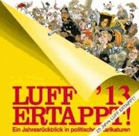 Luff ´13 Ertappt! - Ein Jahresrückblick in politischen Karikaturen.