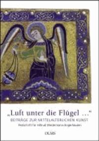 """""""Luft unter die Flügel..."""". Beiträge zur mittelalterlichen Kunst - Festschrift für Hiltrud Westermann-Angerhausen."""