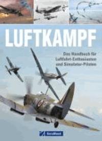 Luftkampf - Das Handbuch für Luftfahrt-Enthusiasten und Simulator-Piloten.