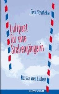 Luftpost für eine Stelzengängerin - Notate vom Lieben.
