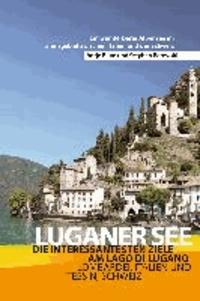Luganer See - Reiseführer - Die schönsten Ziele am Lago di Lugano - Lombardei, Italien und Tessin, Schweiz.