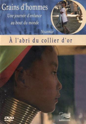 Patrick Bernard et Edward Marcus - A l'abri du collier d'or - Nyanmar. 1 DVD