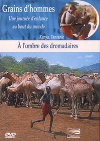 Patrick Bernard et Edward Marcus - A l'ombre des dromadaires - Kenya, Tanzanie. 1 DVD