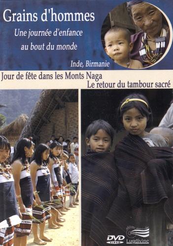 Patrick Bernard et Edward Marcus - Jour de fête dans les Monts Naga - Le retour du tambour sacré, Inde, Birmanie. 1 DVD