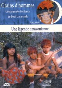 Patrick Bernard et Edward Marcus - Une légende amazonienne - Amazonie. 1 DVD