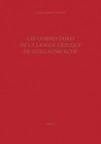Luigi-Alberto Sanchi - Les Commentaires de la langue grecque de Guillaume Budé - L'oeuvre, ses sources, sa préparation.