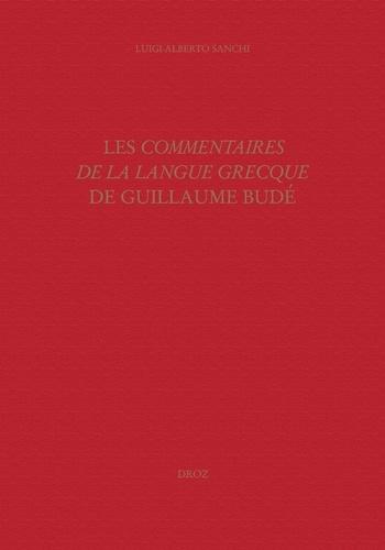 Les Commentaires de la langue grecque de Guillaume Budé. L'oeuvre, ses sources, sa préparation