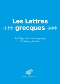 Luigi-Alberto Sanchi - Les Lettres grecques - Anthologie de la littérature grecque d'Homère à Justinien.