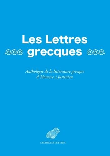 Les Lettres grecques. Anthologie de la littérature grecque d'Homère à Justinien