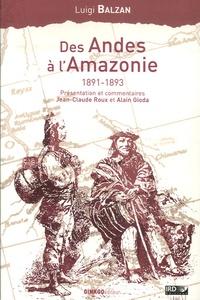 Luigi Balzan - Des Andes à l'Amazonie 1891-1893 - Voyage d'un jeune naturaliste au temps du caoutchouc.