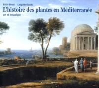 Luigi Berliocchi et Fabio Benzi - L'histoire des plantes en Méditerranée - Art et botanique.